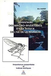 Inventaire des macro-invertebres d'eau douce de l'ile de la Reunion: Importance zoosanitaire et indices biotiques
