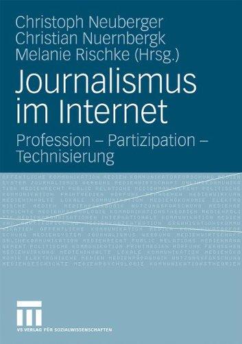 Journalismus Im Internet: Profession - Partizipation - Technisierung (German Edition)