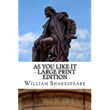 As You Like It - Large Print Edition: A Play