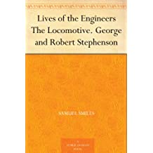 Lives of the Engineers The Locomotive. George and Robert Stephenson (English Edition)