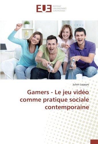 Gamers - Le jeu vidéo comme pratique sociale contemporaine par Julien Lapeyre