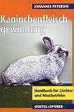 Handbuch zur Kaninchenfleischgewinnung. Handbuch für Züchter und Mastbetriebe
