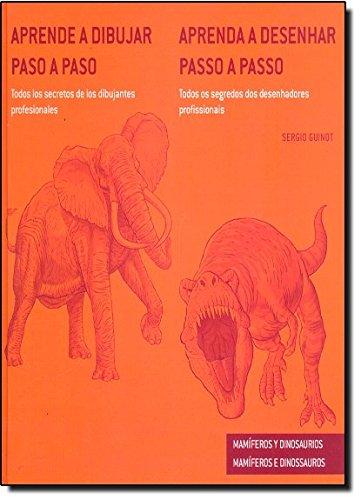 Aprende a dibujar paso a paso-- mamíferos y dinosaurios: todos los secretos de los dibujantes profesionales = Aprenda a desenhar passo a passo-- ... os segredos dos desenhadores profissionais por Sergio Guinot Aledo