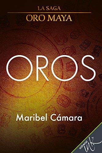 Oros (La saga de Oro Maya nº 1) por Maribel Cámara