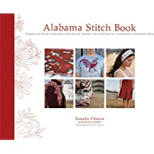 Alabama Stitch Book: Projects and Stories Celebrating Hand-Sewing, Quilting and Embroidery for Contemporary Sustainable Style (Alabama Studio)