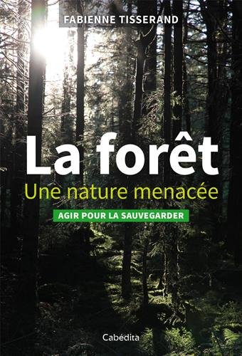 La forêt, une nature menacée : Agir pour la sauvegarder par Fabienne Tisserand