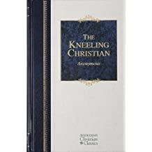 The Kneeling Christian (Hendrickson Christian Classics)