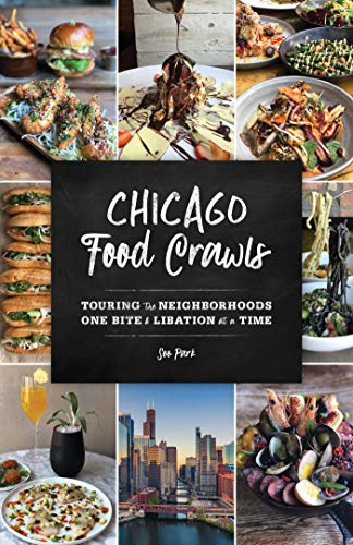 Chicago Food Crawls: Touring the Neighborhoods One Bite & Libation at a Time (English Edition) Chicagos West Loop