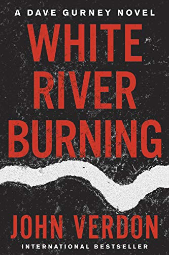 White River Burning: A Dave Gurney Novel: Book 6 (John Verdon Let The Devil Sleep)