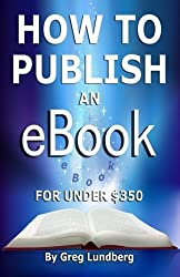 How to Publish an Ebook for Under 350 by Lundberg, Greg (2012) Paperback