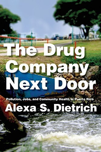 The Drug Company Next Door: Pollution, Jobs, and Community Health in Puerto Rico by Dietrich, Alexa (2013) Paperback