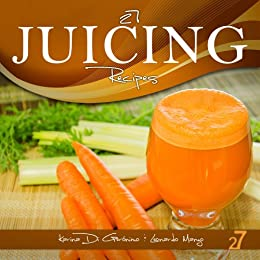 27 Juicing Recipes (Easy Juicing & Smoothies Recipes Book 1) (English Edition) par [Di Geronimo, Karina, Manzo, Leonardo]