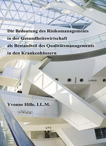 Die Bedeutung des Risikomanagements in der Gesundheitswirtschaft als Bestandteil des Qualitätsmanagements in Krankenhäusern