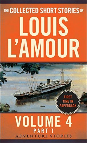 The Collected Short Stories of Louis L'Amour, Volume 4, Part 1: The Adventure Stories (Louis Lamour Vol 4 Part 1)