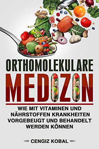 Orthomolekulare Medizin: Wie mit Vitaminen und Nährstoffen Krankheiten vorgebeugt und behandelt werden können (German Edition) book cover