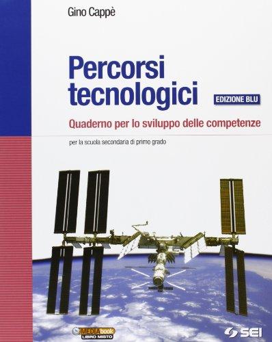 Percorsi tecnologici. Quaderno per lo sviluppo delle competenze. Ediz. blu. Per la Scuola media