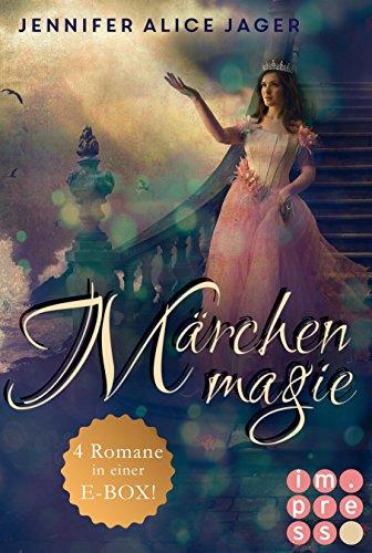 Märchenmagie (Alle Märchen-Romane von Jennifer Alice Jager in einer E-Box!) von [Jager, Jennifer Alice]