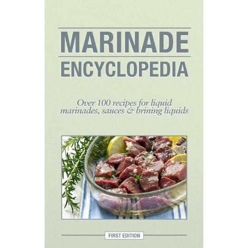 Marinade Encyclopedia: Over 100 Recipes for Liquid Marinades, Sauces and Brining Liquids by Kitchen Advance (2012-08-02)