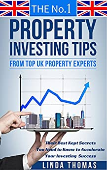 The No.1 Property Investing Tips From Top UK Property Experts: Their  Best Kept Secrets You Need to Know to Accelerate Your Investing Success (Property Success Series) by [Thomas, Linda]