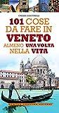 101 cose da fare in Veneto almeno una volta nella vita (eNewton Manuali e Guide)