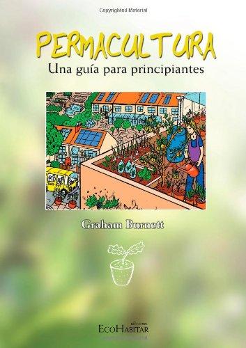 Permacultura. Una Guía Para Principiantes por Graham Burnett