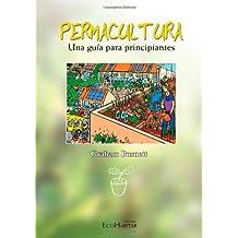 Permacultura. Una Guía para principiantes