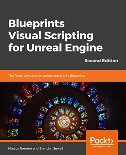 Blueprints Visual Scripting for Unreal Engine - Second Edition: The faster way to build games using UE4 Blueprints (English Edition)