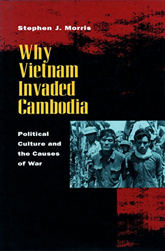 Why Vietnam Invaded Cambodia: Political Culture and the Causes of War