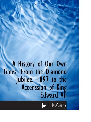 A History of Our Own Times: From the Diamond Jubilee, 1897 to the Accenssion of King Edward VII