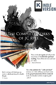 The Complete Works of J. C. Ryle (Best Navigation and Bible Links) by [Ryle, J. C]