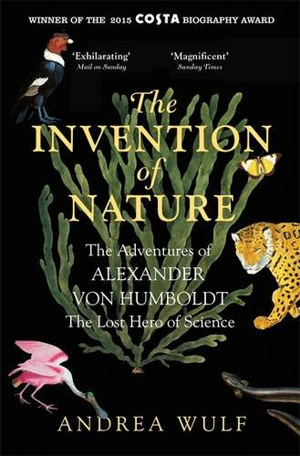 the-invention-of-nature-the-adventures-of-alexander-von-humboldt-the-lost-hero-of-science-costa-roya