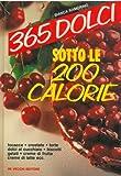 eBook Gratis da Scaricare 365 dolci sotto le 200 calorie Focacce crostate torte dolci al cucchiaio biscotti gelati creme di frutta creme di latte ecc (PDF,EPUB,MOBI) Online Italiano