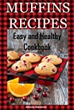Muffin Recipes: Easy and Healthy Cookbook (pie recipes,pancake recipes,vegan desserts, cake recipes,cake cookbook): Volume 1