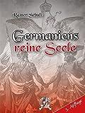 Germaniens reine Seele - Rainer Schulz