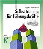 Selbsttraining für Führungskräfte: Ein Leitfaden zur Analyse der eigenen Führungspersönlichkeit und eine Anleitung zumpersönlichen Change Management (Beltz Weiterbildung/Fachbuch)