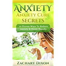 Anxiety: Anxiety Cure Secrets: 10 Proven Ways To Reduce Anxiety & Stress Rapidly (BONUS- 30minute Anxiety Coaching Session- Anxiety Cure, Become Free, 10 simple ways) (English Edition)
