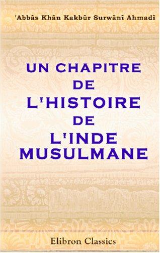 Un chapitre de l'histoire de l'Inde musulmane, ou Chronique de Scher Schah, sultan de Dehli: Traduite de l'hindoustani par M. Garcin de Tassy