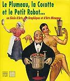 Le plumeau, la cocotte et le petit robot un siècle d'arts graphiques et d'arts ménagers.