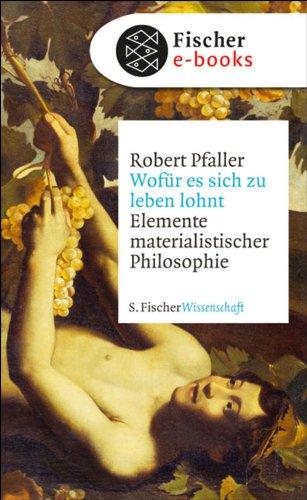 Wofür es sich zu leben lohnt: Elemente materialistischer Philosophie (German Edition)