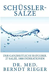 Schüßler-Salze. Der ganzheitliche Ratgeber. 27 Salze, 1000 Indikationen