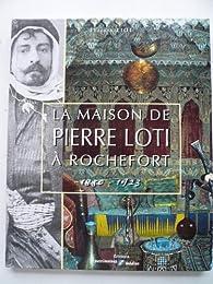 La maison de pierre loti a rochefort 1850 1923 par  Liot