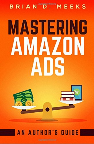 Mastering Amazon Ads: An Author's Guide por Brian D. Meeks