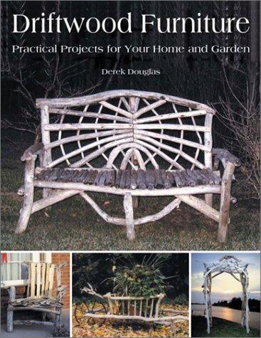 Driftwood Furniture: Practical Projects for Your Home & Garden por Derek Douglas