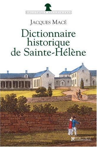 Dictionnaire historique de Sainte-Hlne : Chronologique, biographique et thmatique
