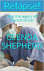 Relapse!: And the legacy of thyroid cancer (Living With Thyroid Cancer Book 3)