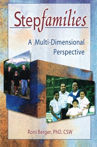 Stepfamilies: A Multi - Dimensional Perspective (Haworth Marriage and the Family)