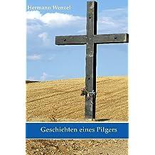 Geschichten eines Pilgers: 95 Kurzgeschichten von verschiedenen Pilgerwegen (Pilgertagebuch)