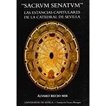 """Sacrum Senatum"".: Las estancias capitulares de la Catedral de Sevilla (Serie Arte)"