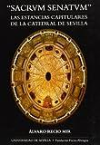 'Sacrum Senatum' Las estancias capitulares de la Catedral de Sevilla (Serie Arte)