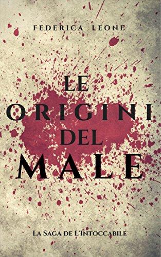 LE ORIGINI DEL MALE: -Racconti Prequel- (La Saga de L'Intoccabile Vol. 1)